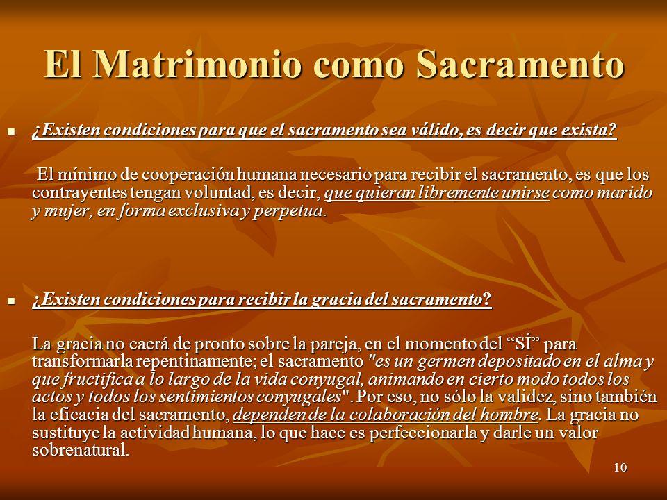 10 El Matrimonio como Sacramento ¿Existen condiciones para que el sacramento sea válido, es decir que exista? ¿Existen condiciones para que el sacrame