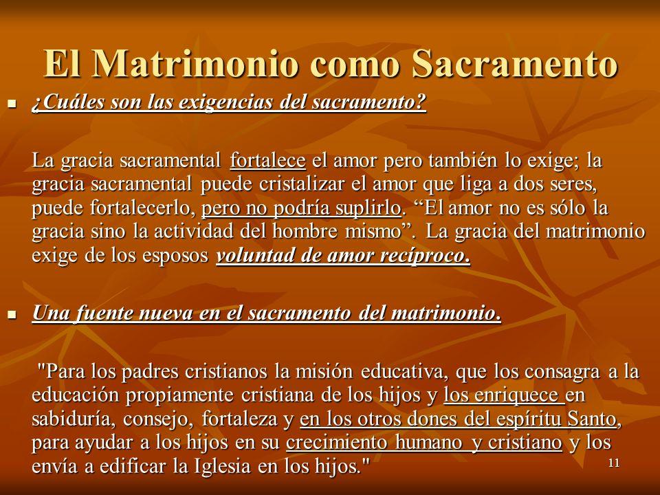 11 El Matrimonio como Sacramento ¿Cuáles son las exigencias del sacramento? ¿Cuáles son las exigencias del sacramento? La gracia sacramental fortalece