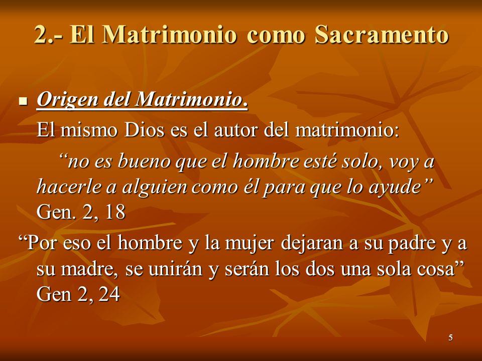 5 2.- El Matrimonio como Sacramento Origen del Matrimonio. Origen del Matrimonio. El mismo Dios es el autor del matrimonio: no es bueno que el hombre