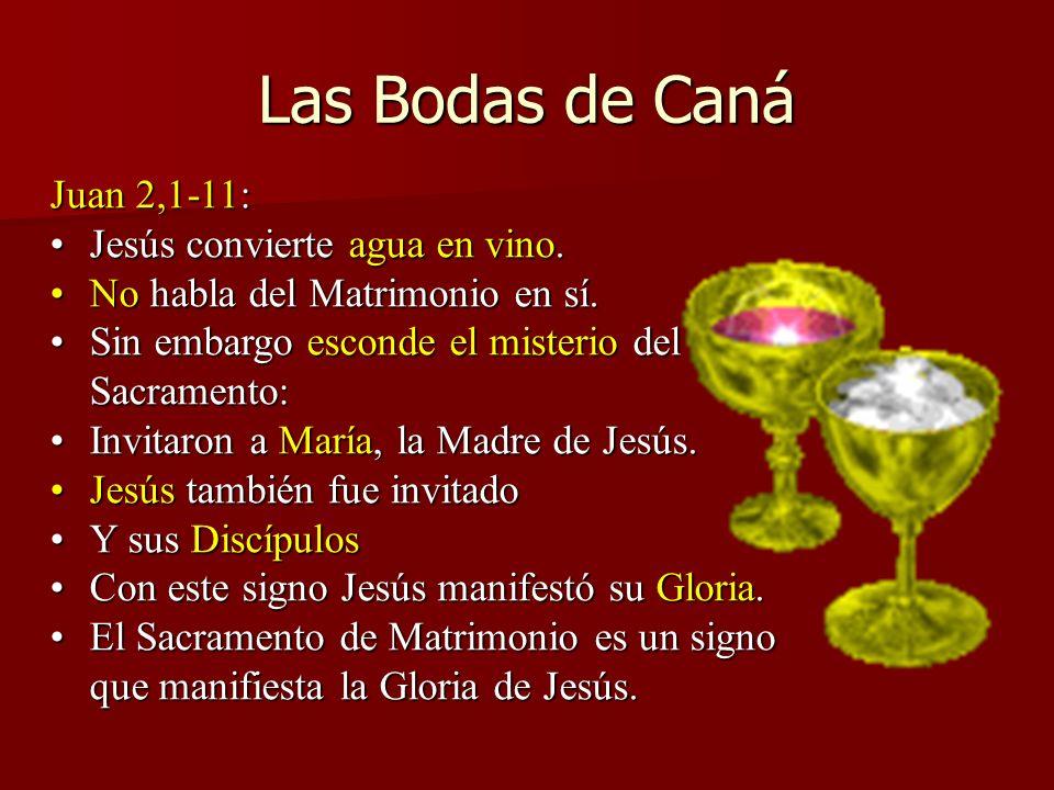 Las Bodas de Caná Juan 2,1-11: Jesús convierte agua en vino.Jesús convierte agua en vino. No habla del Matrimonio en sí.No habla del Matrimonio en sí.
