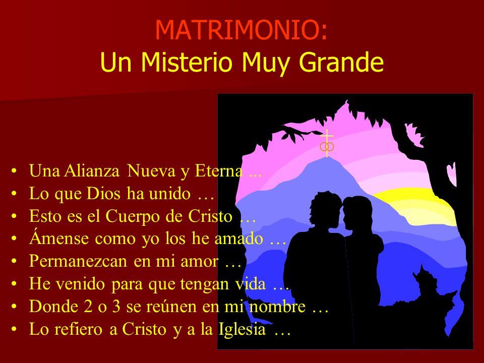 MATRIMONIO: Un Misterio Muy Grande Una Alianza Nueva y Eterna... Lo que Dios ha unido … Esto es el Cuerpo de Cristo … Ámense como yo los he amado … Pe