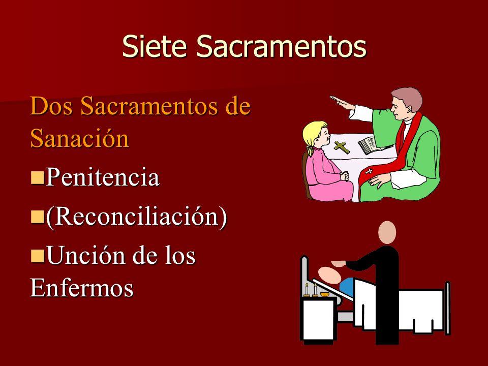 Siete Sacramentos Dos Sacramentos de Sanación Penitencia Penitencia (Reconciliación) (Reconciliación) Unción de los Enfermos Unción de los Enfermos