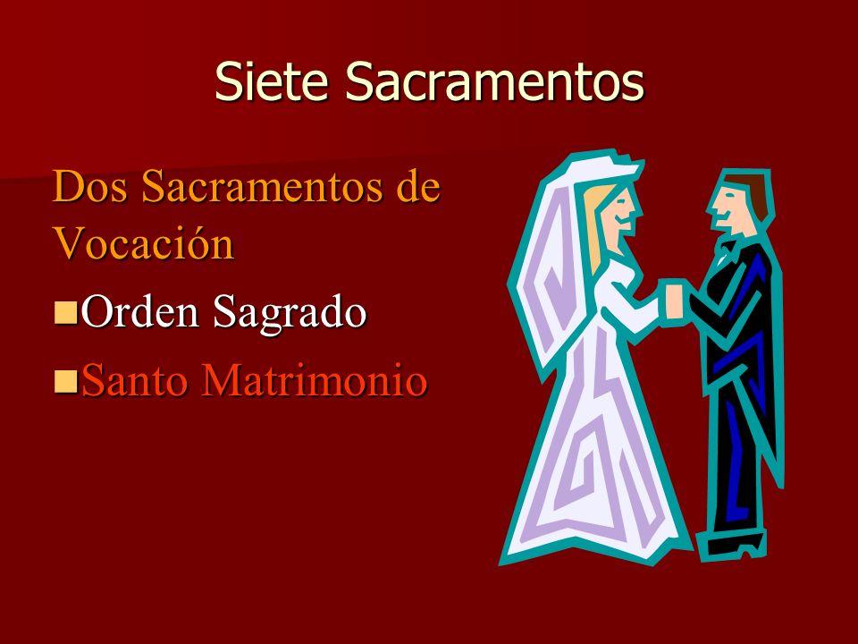 Siete Sacramentos Dos Sacramentos de Vocación Orden Sagrado Orden Sagrado Santo Matrimonio Santo Matrimonio