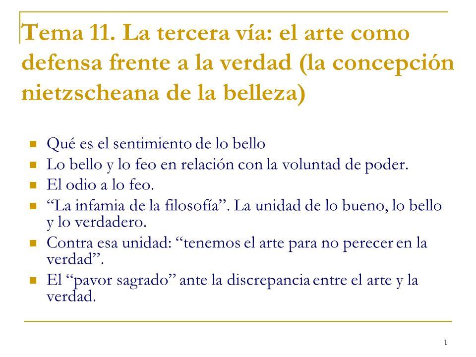 1 Tema 11. La tercera vía: el arte como defensa frente a la verdad (la concepción nietzscheana de la belleza) Qué es el sentimiento de lo bello Lo bel