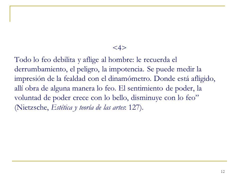 12 Todo lo feo debilita y aflige al hombre: le recuerda el derrumbamiento, el peligro, la impotencia. Se puede medir la impresión de la fealdad con el