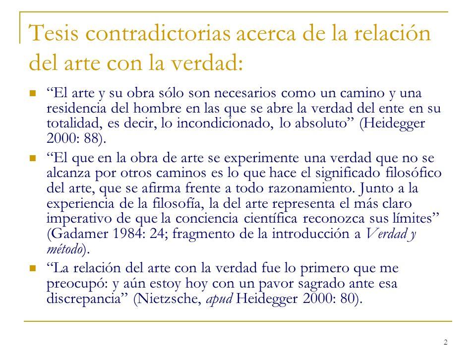 2 Tesis contradictorias acerca de la relación del arte con la verdad: El arte y su obra sólo son necesarios como un camino y una residencia del hombre