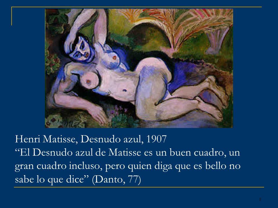 8 Henri Matisse, Desnudo azul, 1907 El Desnudo azul de Matisse es un buen cuadro, un gran cuadro incluso, pero quien diga que es bello no sabe lo que