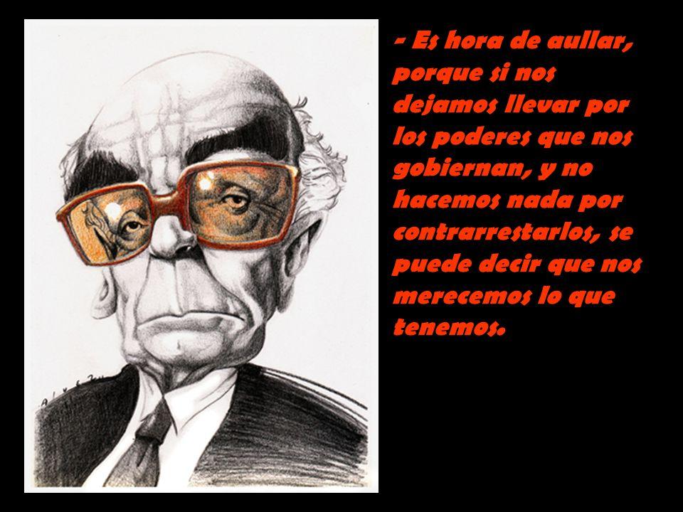 - El poder real es económico, entonces no tiene sentido hablar de democracia. - No busques trabajo: escribe.