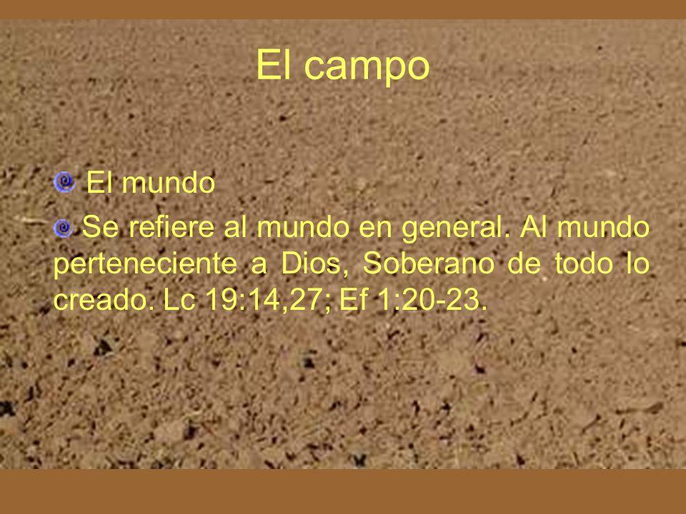 El mundo Se refiere al mundo en general. Al mundo perteneciente a Dios, Soberano de todo lo creado. Lc 19:14,27; Ef 1:20-23. El campo