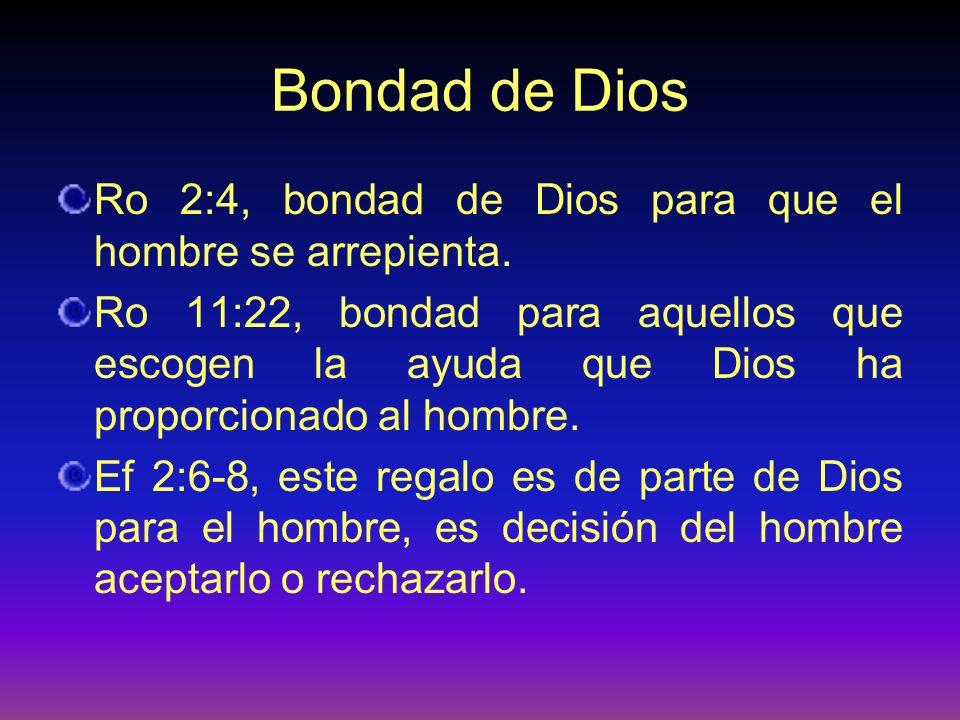 Bondad de Dios Ro 2:4, bondad de Dios para que el hombre se arrepienta. Ro 11:22, bondad para aquellos que escogen la ayuda que Dios ha proporcionado