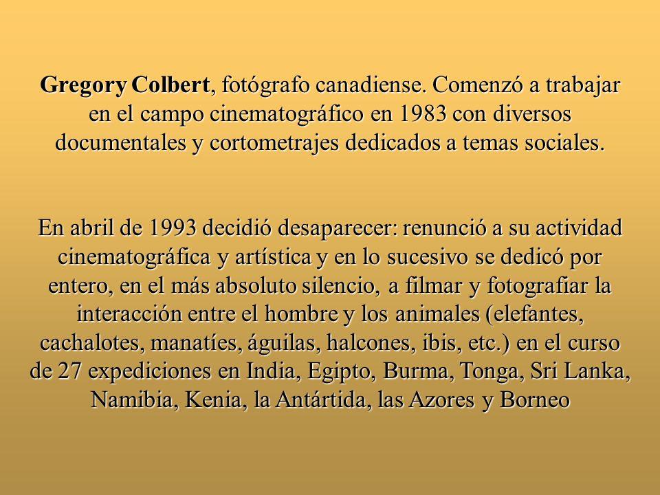 Gregory Colbert, fotógrafo canadiense.