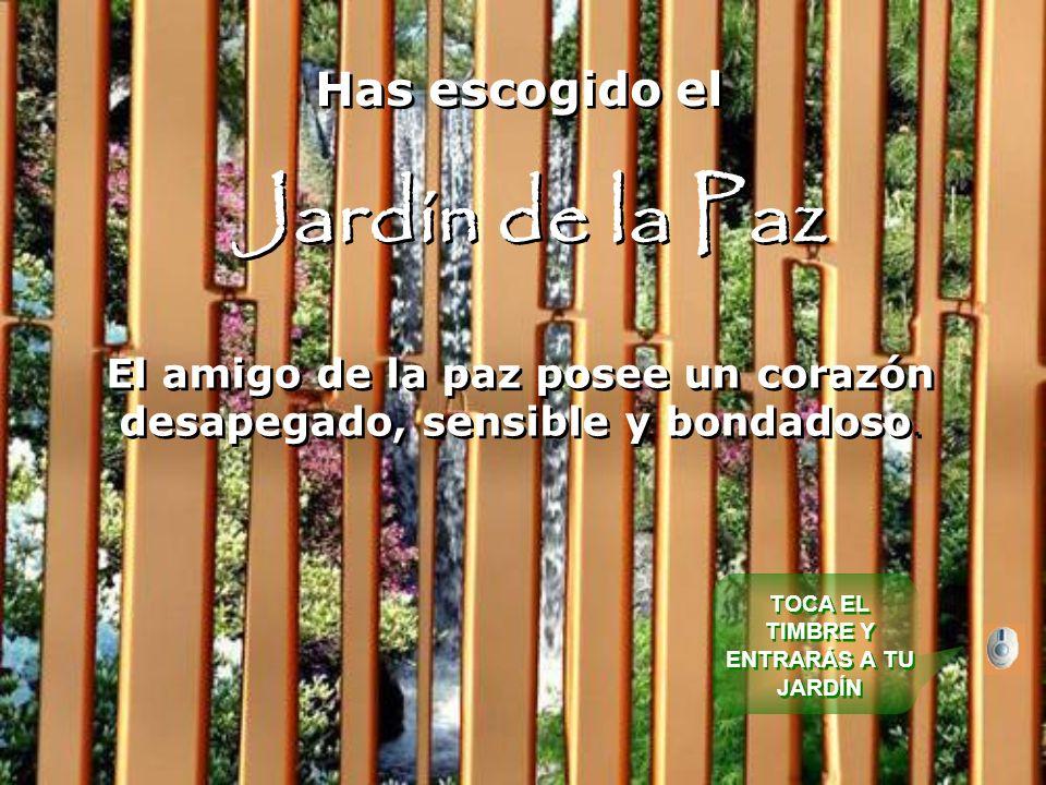 Has escogido el Jardín de la Paz Has escogido el Jardín de la Paz El amigo de la paz posee un corazón desapegado, sensible y bondadoso.