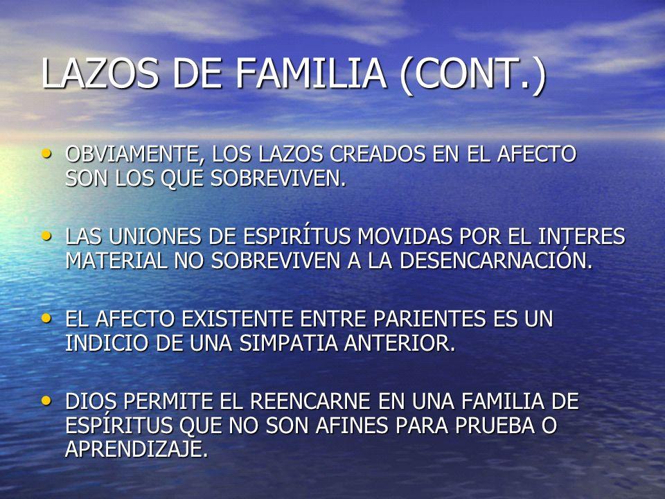 LAZOS DE FAMILIA (CONT.) OBVIAMENTE, LOS LAZOS CREADOS EN EL AFECTO SON LOS QUE SOBREVIVEN. OBVIAMENTE, LOS LAZOS CREADOS EN EL AFECTO SON LOS QUE SOB