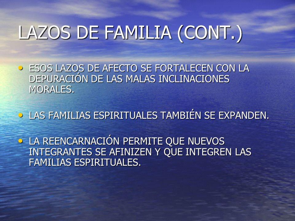 LAZOS DE FAMILIA (CONT.) ESOS LAZOS DE AFECTO SE FORTALECEN CON LA DEPURACIÓN DE LAS MALAS INCLINACIONES MORALES. ESOS LAZOS DE AFECTO SE FORTALECEN C
