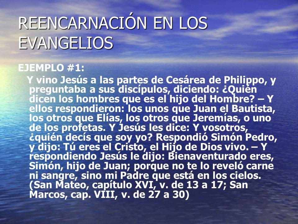 REENCARNACIÓN EN LOS EVANGELIOS EJEMPLO #1: Y vino Jesús a las partes de Cesárea de Philippo, y preguntaba a sus discípulos, diciendo: ¿Quién dicen lo