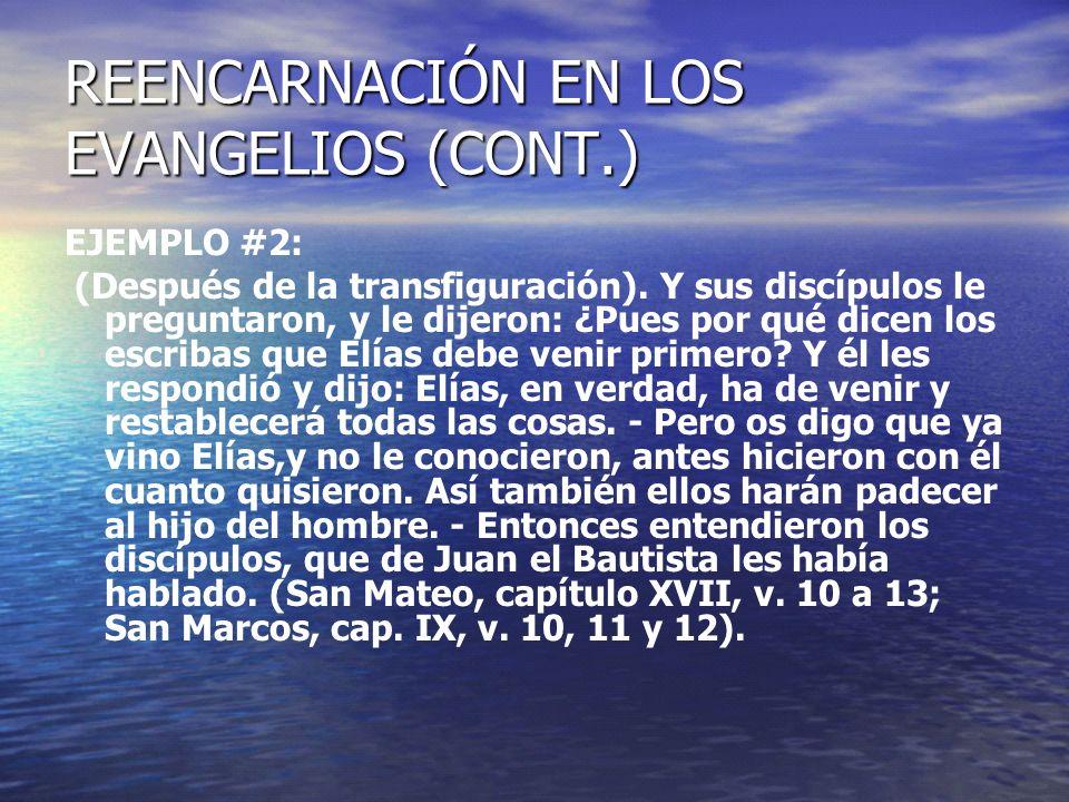 REENCARNACIÓN EN LOS EVANGELIOS (CONT.) EJEMPLO #2: (Después de la transfiguración). Y sus discípulos le preguntaron, y le dijeron: ¿Pues por qué dice
