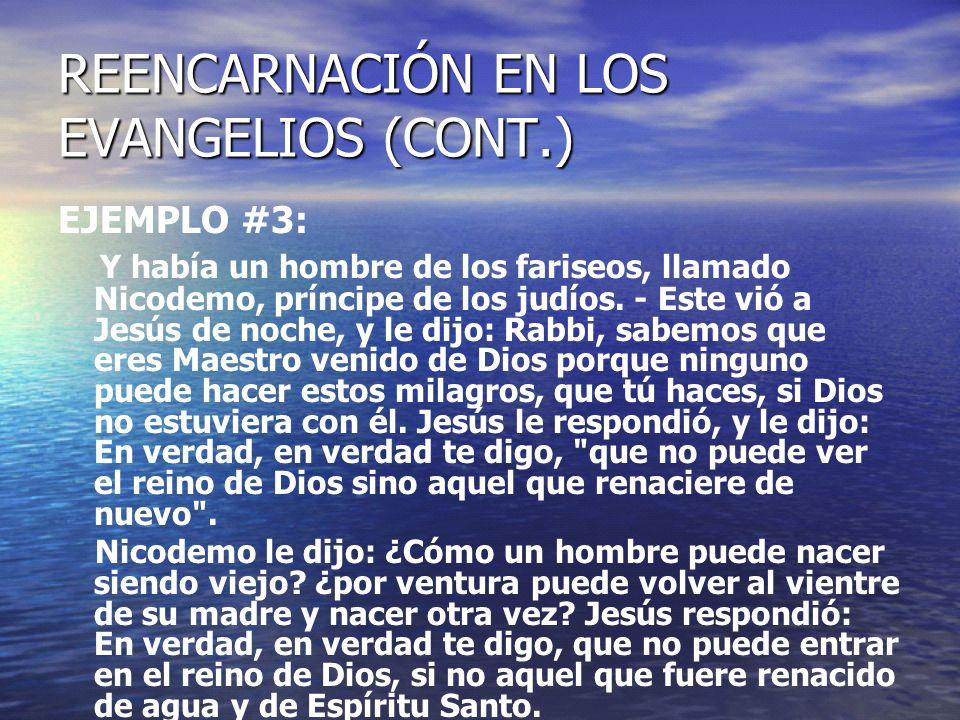 REENCARNACIÓN EN LOS EVANGELIOS (CONT.) EJEMPLO #3 (CONT.): Lo que es nacido de carne, carne es: y lo que es nacido de espíritu, espíritu es.
