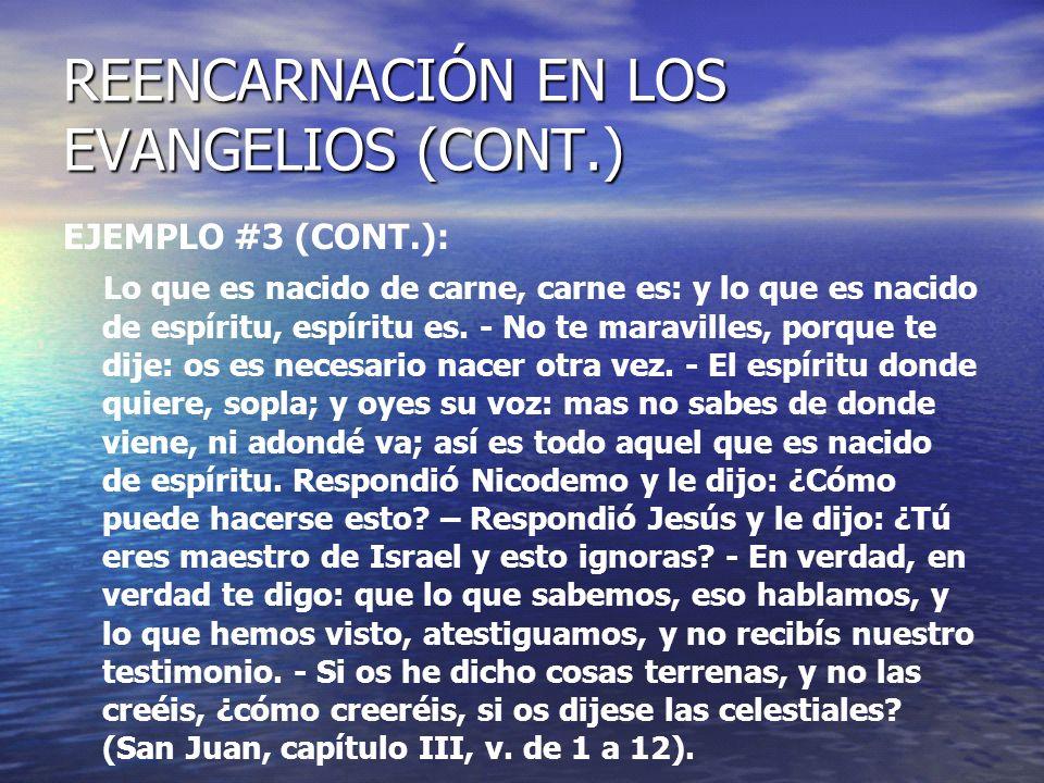 REENCARNACIÓN EN LOS EVANGELIOS (CONT.) EJEMPLO #3 (CONT.): Lo que es nacido de carne, carne es: y lo que es nacido de espíritu, espíritu es. - No te