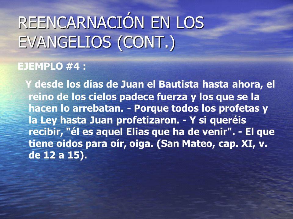 REENCARNACIÓN EN LOS EVANGELIOS (CONT.) EJEMPLO #4 : Y desde los días de Juan el Bautista hasta ahora, el reino de los cielos padece fuerza y los que