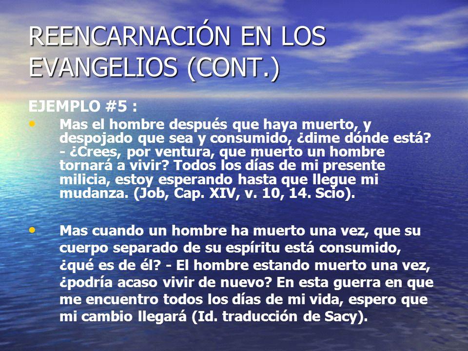 REENCARNACIÓN EN LOS EVANGELIOS (CONT.) EJEMPLO #5 (CONT.): Cuando el hombre muere pierde toda su fuerza, expira ¿después, en dónde está.