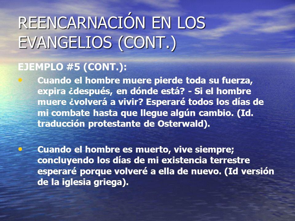 REENCARNACIÓN EN LOS EVANGELIOS (CONT.) EJEMPLO #5 (CONT.): Cuando el hombre muere pierde toda su fuerza, expira ¿después, en dónde está? - Si el homb