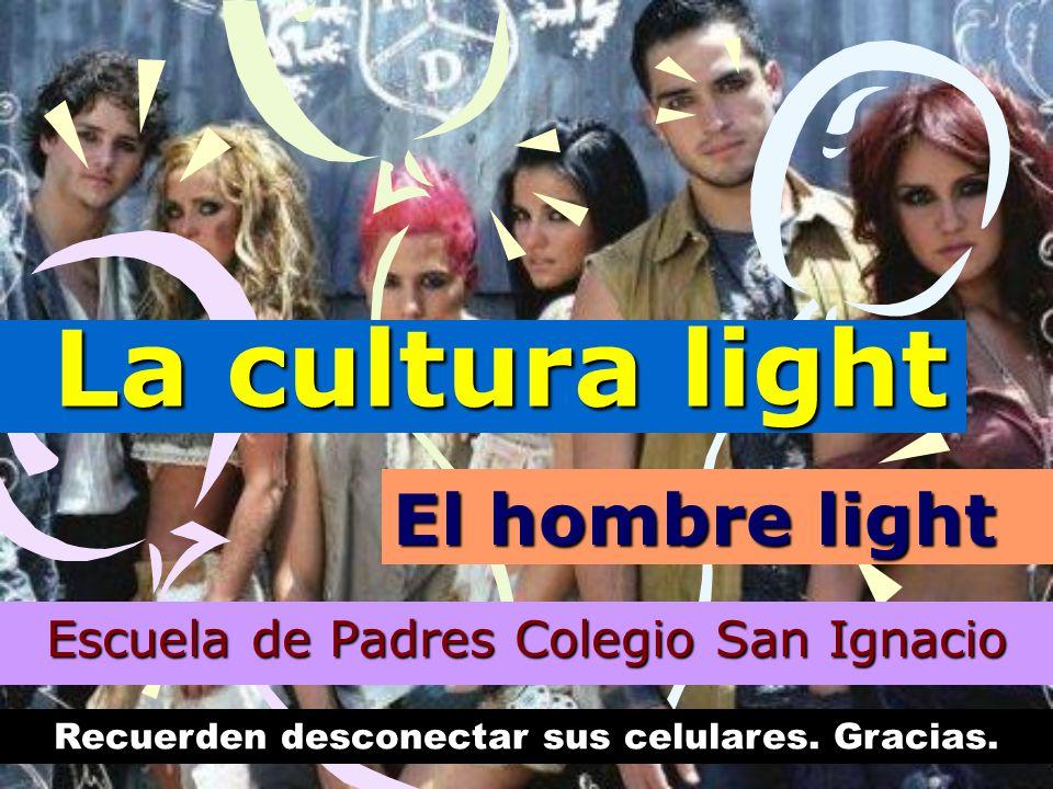 1 La cultura light La cultura light Escuela de Padres Colegio San Ignacio Recuerden desconectar sus celulares. Gracias. El hombre light