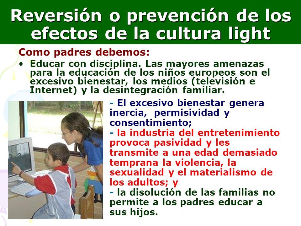 15 Reversión o prevención de los efectos de la cultura light Como padres debemos: Educar con disciplina. Las mayores amenazas para la educación de los