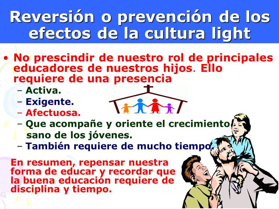 17 Reversión o prevención de los efectos de la cultura light En resumen, repensar nuestra forma de educar y recordar que la buena educación requiere d