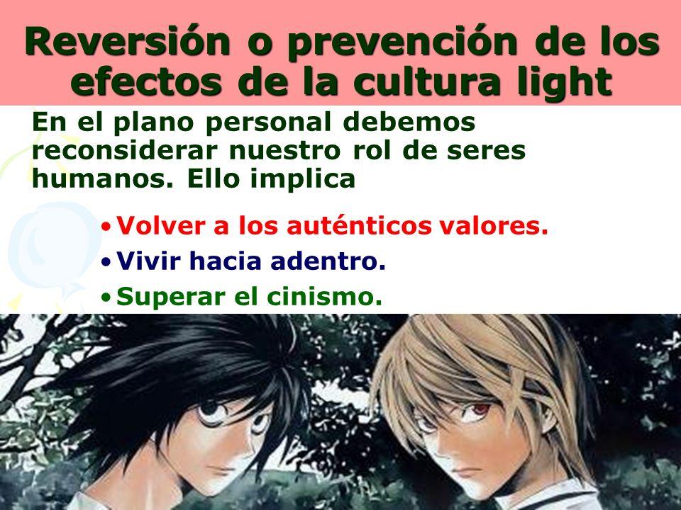 18 Reversión o prevención de los efectos de la cultura light En el plano personal debemos reconsiderar nuestro rol de seres humanos. Ello implica Volv