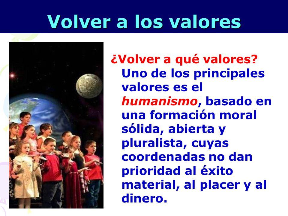 20 Volver a los valores ¿Volver a qué valores? Uno de los principales valores es el humanismo, basado en una formación moral sólida, abierta y plurali