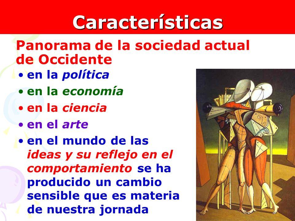 5Características en la política en la economía en la ciencia en el arte en el mundo de las ideas y su reflejo en el comportamiento se ha producido un