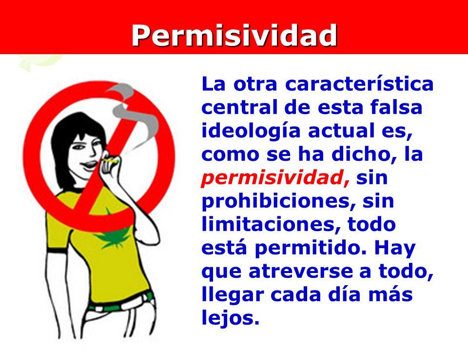 9Permisividad La otra característica central de esta falsa ideología actual es, como se ha dicho, la permisividad, sin prohibiciones, sin limitaciones