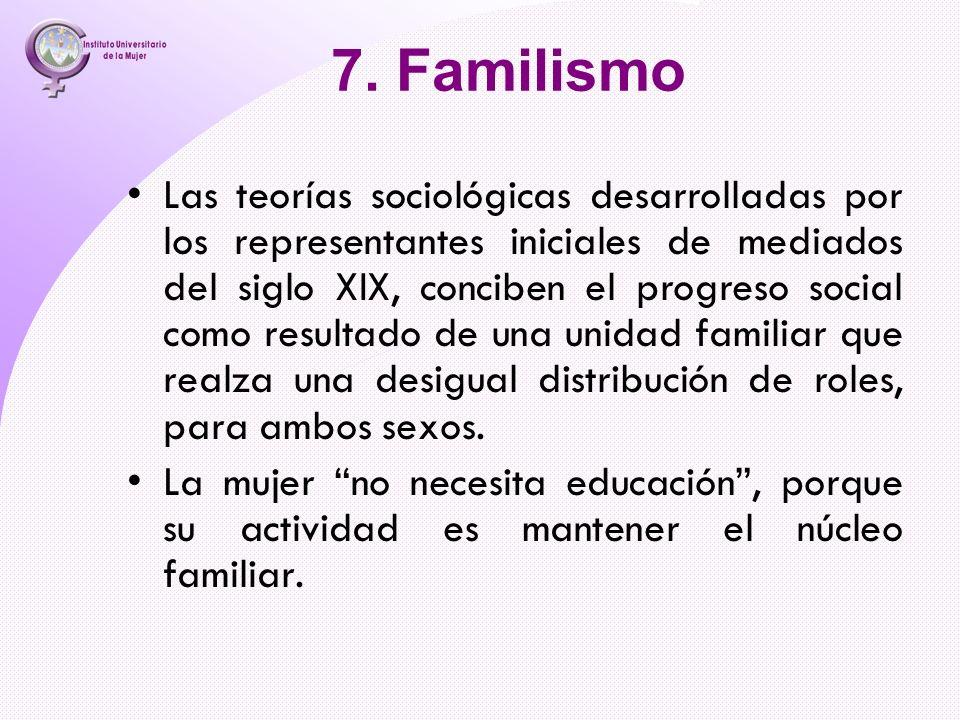 7. Familismo Las teorías sociológicas desarrolladas por los representantes iniciales de mediados del siglo XIX, conciben el progreso social como resul
