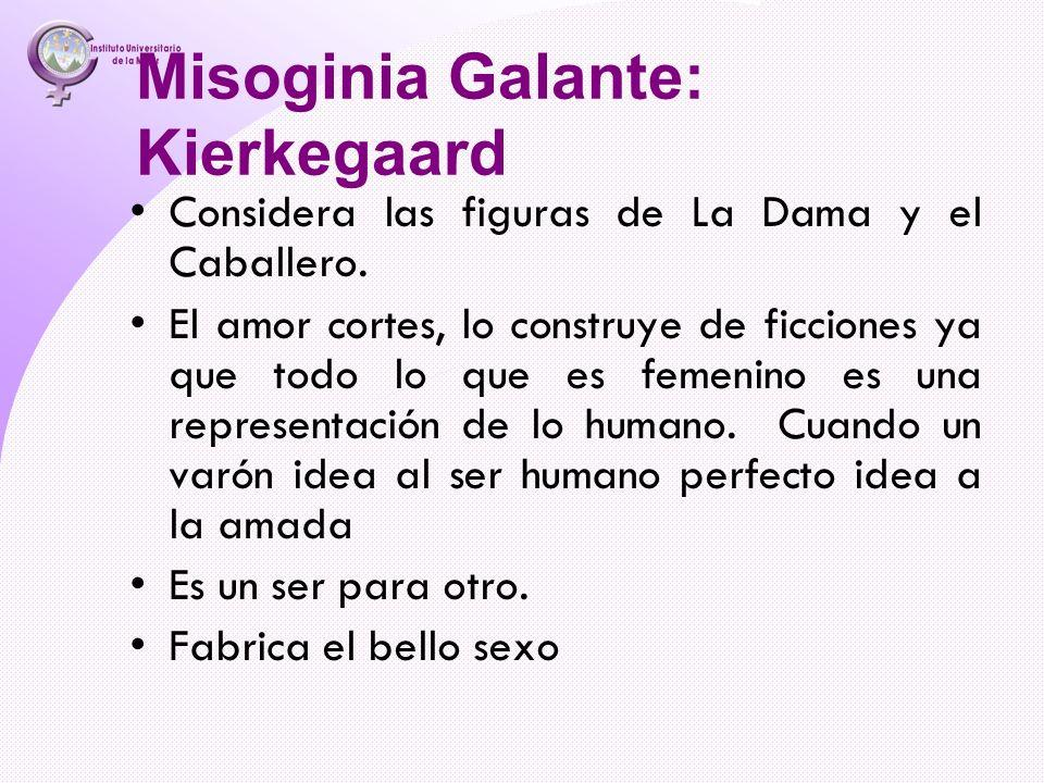 Misoginia Galante: Kierkegaard Considera las figuras de La Dama y el Caballero. El amor cortes, lo construye de ficciones ya que todo lo que es femeni