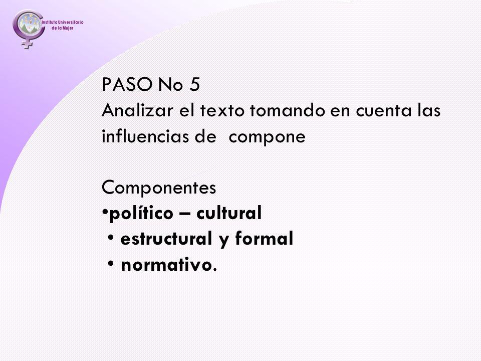 PASO No 5 Analizar el texto tomando en cuenta las influencias de compone Componentespolítico – cultural estructural y formal normativo.