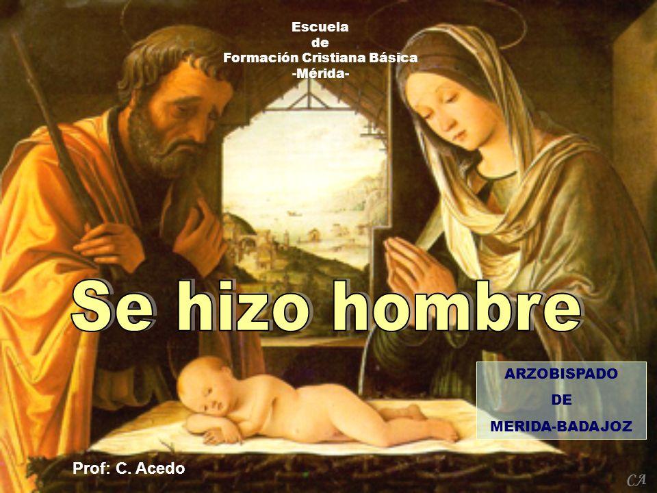 Escuela de Formación Cristiana Básica -Mérida- Prof: C. Acedo ARZOBISPADO DE MERIDA-BADAJOZ CA