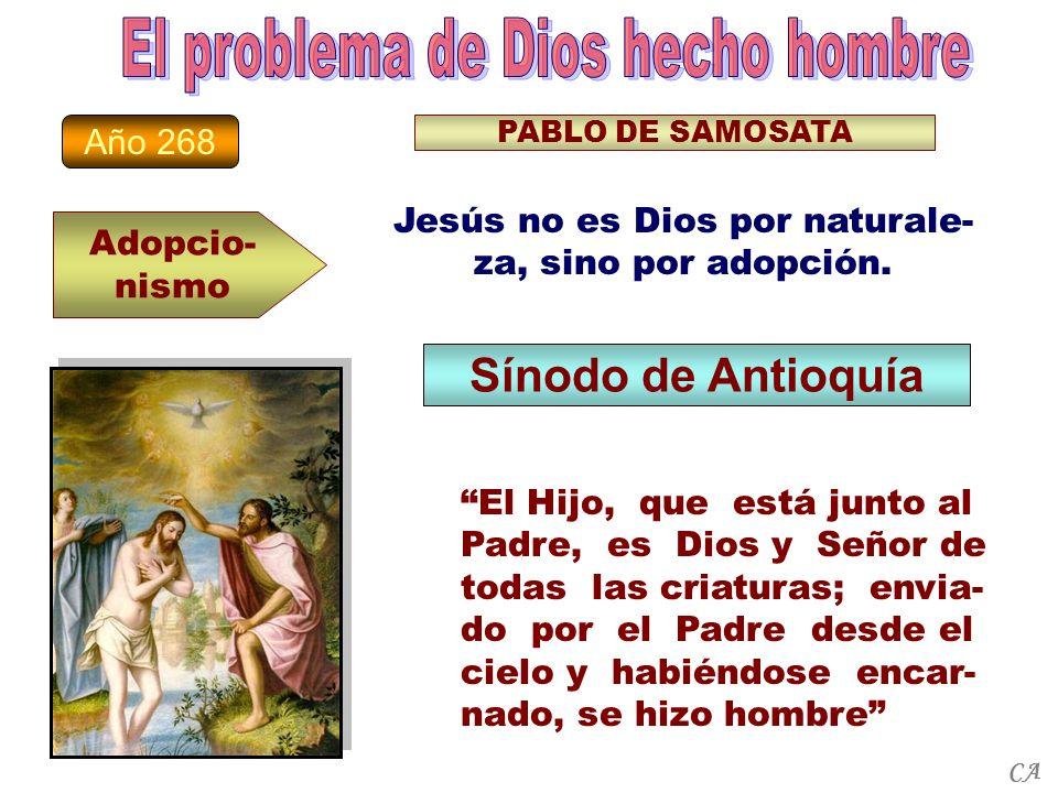 Año 268 Adopcio- nismo PABLO DE SAMOSATA Jesús no es Dios por naturale- za, sino por adopción. Sínodo de Antioquía El Hijo, que está junto al Padre, e