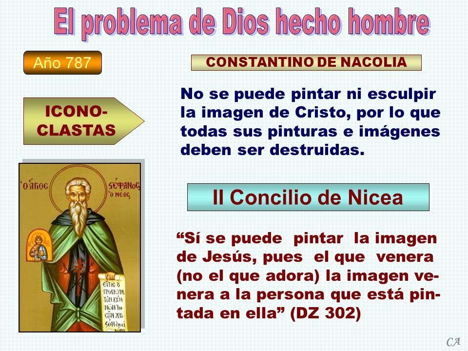 Año 787 ICONO- CLASTAS CONSTANTINO DE NACOLIA No se puede pintar ni esculpir la imagen de Cristo, por lo que todas sus pinturas e imágenes deben ser d