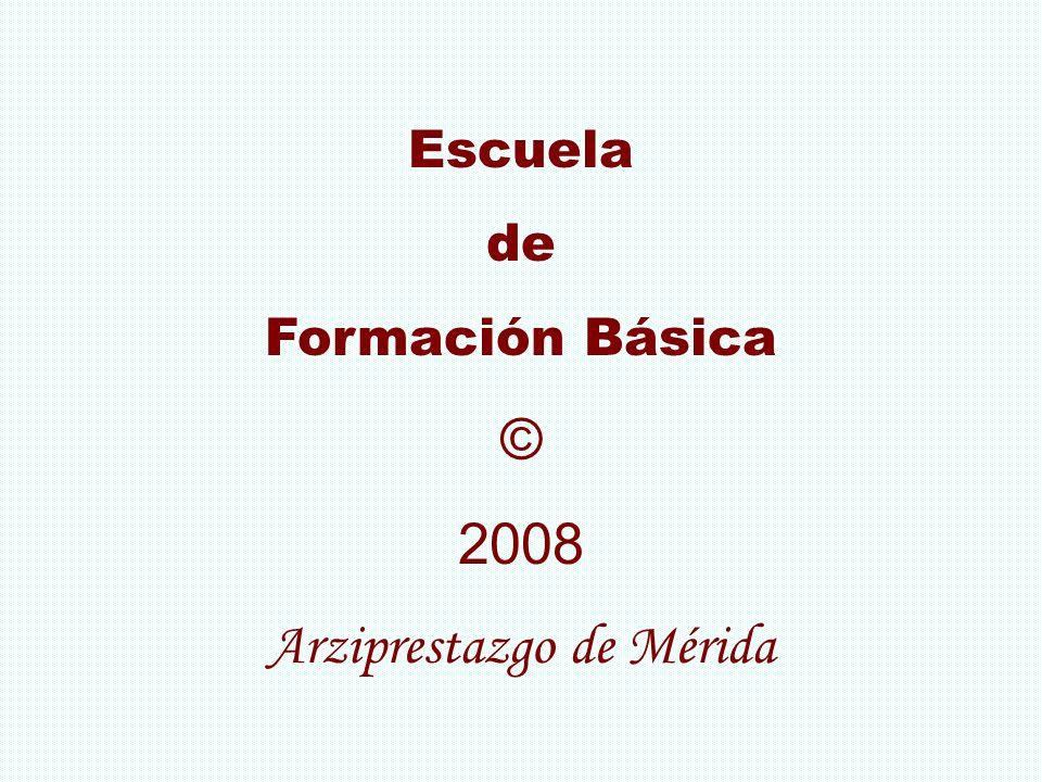Escuela de Formación Básica © 2008 Arziprestazgo de Mérida