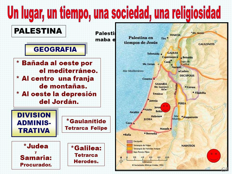 *Galilea: Tetrarca Herodes. GEOGRAFIA DIVISION ADMINIS- TRATIVA * Bañada al oeste por el mediterráneo. * Al centro una franja de montañas. * Al oeste