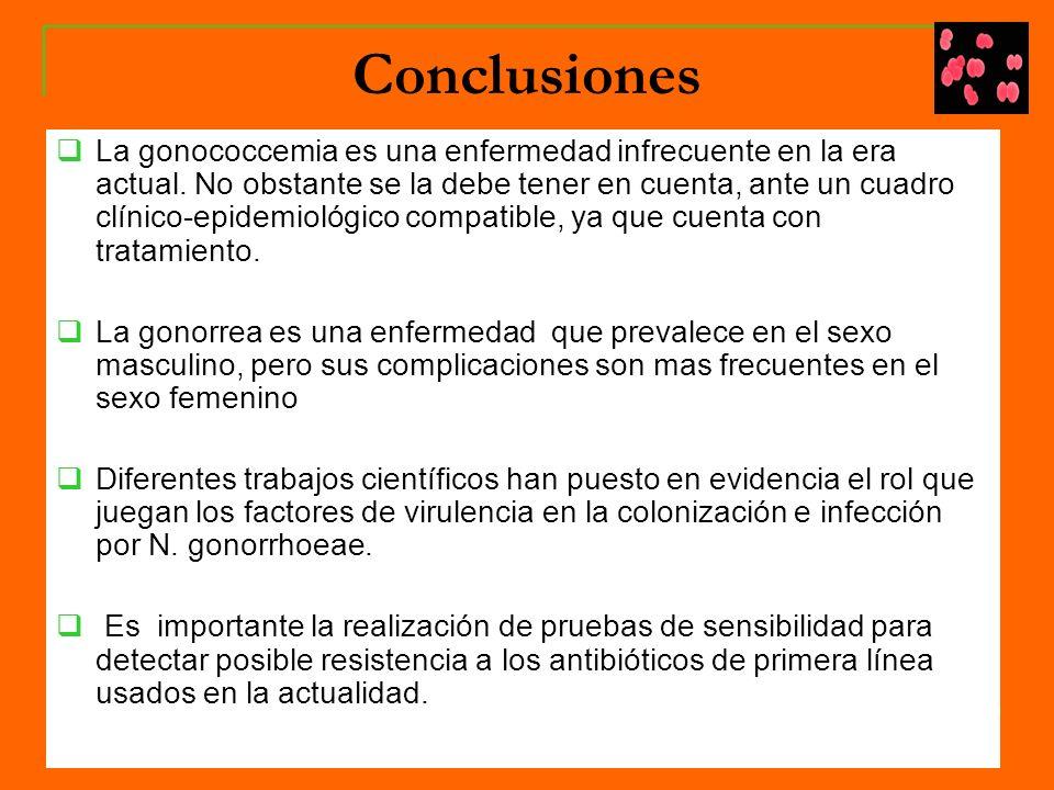 Conclusiones La gonococcemia es una enfermedad infrecuente en la era actual.