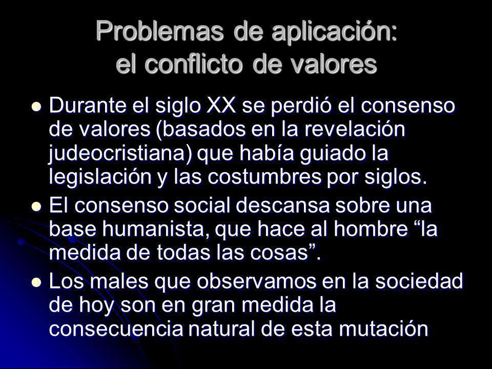 Problemas de aplicación: el conflicto de valores Durante el siglo XX se perdió el consenso de valores (basados en la revelación judeocristiana) que ha