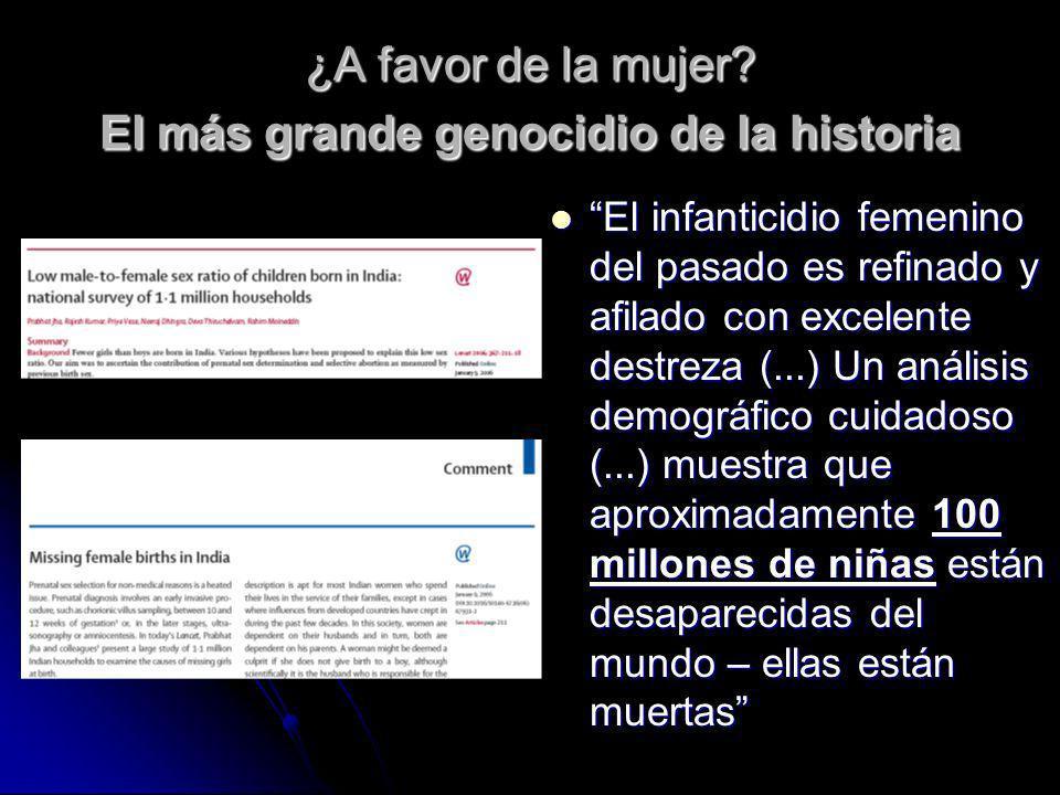 ¿A favor de la mujer? El más grande genocidio de la historia El infanticidio femenino del pasado es refinado y afilado con excelente destreza (...) Un