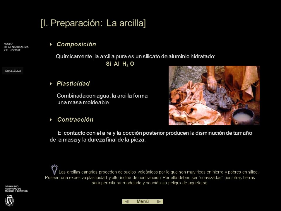 [I. Preparación: La arcilla] Plasticidad Combinada con agua, la arcilla forma una masa moldeable. Contracción El contacto con el aire y la cocción pos