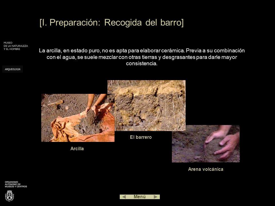 [I. Preparación: Recogida del barro] La arcilla, en estado puro, no es apta para elaborar cerámica. Previa a su combinación con el agua, se suele mezc