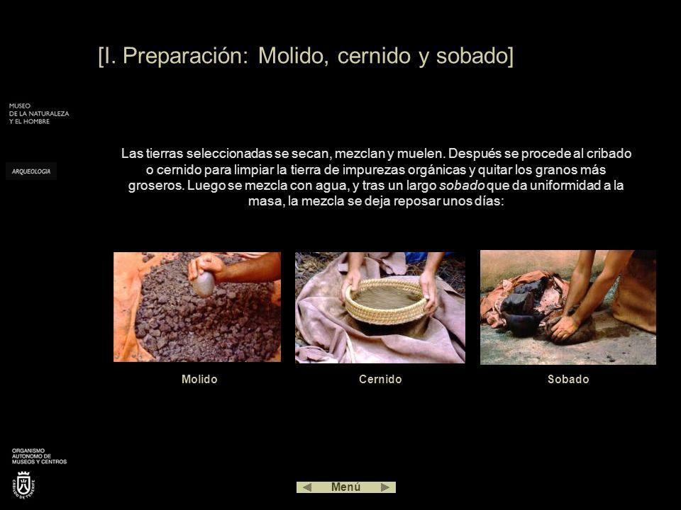 [I. Preparación: Molido, cernido y sobado] Las tierras seleccionadas se secan, mezclan y muelen. Después se procede al cribado o cernido para limpiar