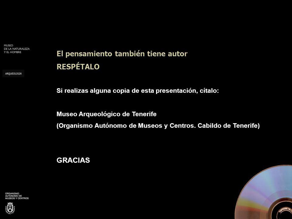 El pensamiento también tiene autor RESPÉTALO Si realizas alguna copia de esta presentación, cítalo: Museo Arqueológico de Tenerife (Organismo Autónomo