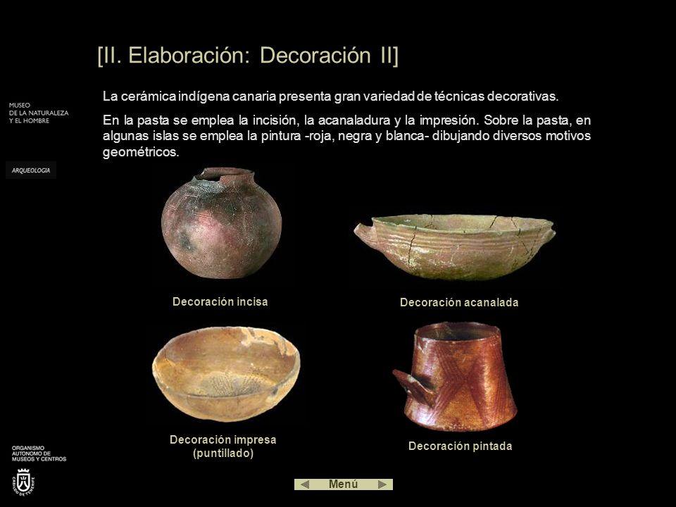 [II. Elaboración: Decoración II] La cerámica indígena canaria presenta gran variedad de técnicas decorativas. En la pasta se emplea la incisión, la ac