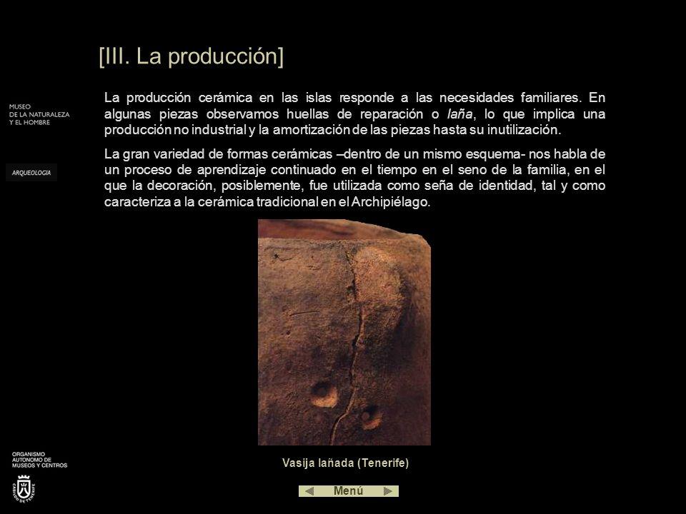 [III. La producción] La producción cerámica en las islas responde a las necesidades familiares. En algunas piezas observamos huellas de reparación o l
