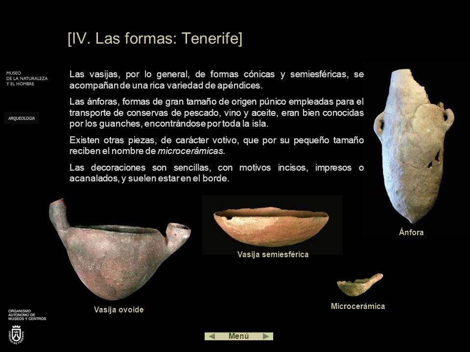Ánfora [IV. Las formas: Tenerife] Las vasijas, por lo general, de formas cónicas y semiesféricas, se acompañan de una rica variedad de apéndices. Las